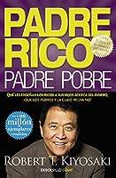 Padre Rico, padre Pobre: Qué les enseñan los ricos a sus hijos acerca del dinero, ¡que los pobres y la clase media no!...