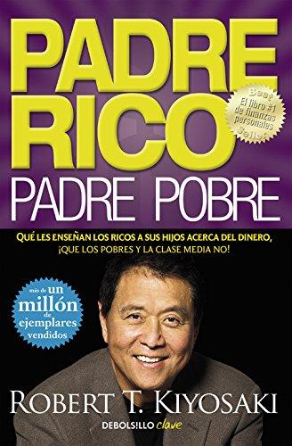Padre Rico, padre Pobre: Qué les enseñan los ricos a sus hijos acerca del dinero, ¡que los pobres y la clase media no! (CLAVE) por Robert T. Kiyosaki