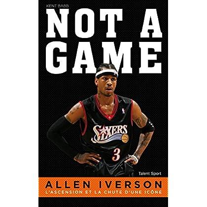 Allen Iverson, NOT A GAME: L'ascension et la chute d'une icône