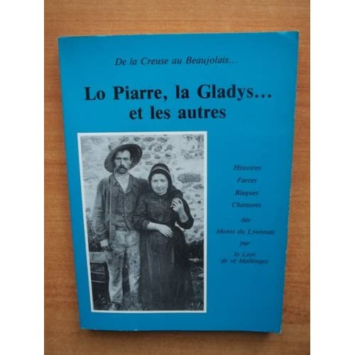 DE LA CREUSE AU BEAUJOLAIS...LO PIARRE, LA GLADYS...ET LES AUTRES histoires, farces, blagues, chansons des monts lyonnais