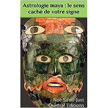 Astrologie maya : le sens caché de votre signe: Un horoscope divinatoire