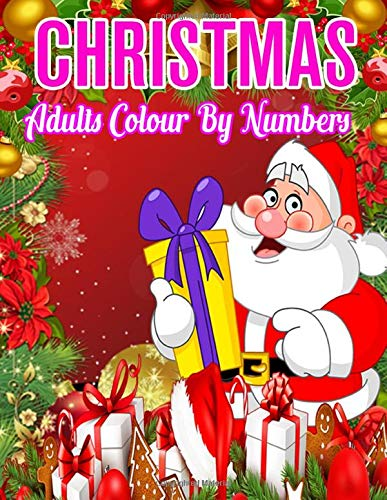 Christmas Adults Colour By Numbers: Large Print Simple and Easy Christmas Colour By Numbers Colouring Book for Adults A Christmas Holiday Colour By ... Festive Holiday Adult Coloring Activity Book