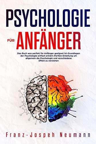 Psychologie für Anfänger:Das Buch was perfekt für Anfänger geeignet ist-Grundlagen der Psychologie einfach erklärt-Perfekt Einleitung um allgemein die Psychologie und verschiedene Effekt zu verstehen