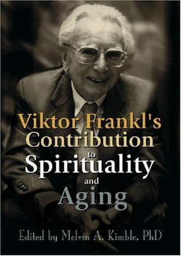 Viktor Frankl's Contribution to Spirituality and Aging 1st (first) Edition published by Routledge (2001)