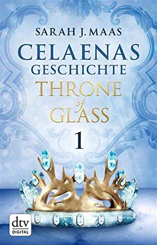 Celaenas Geschichte 1 - Throne of Glass: Roman von [Maas, Sarah]