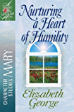 Nurturing a Heart of Humility (A Woman After God's Own Heart)