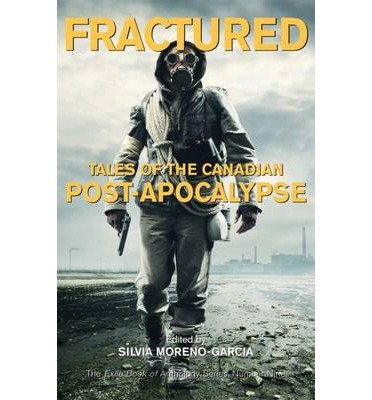 [(Fractured: Tales of the Canadian Post-Apocalypse; The Exile Book of Anthology Series, Number Nine)] [Author: Silvia Moreno-Garcia] published on (November, 2014)