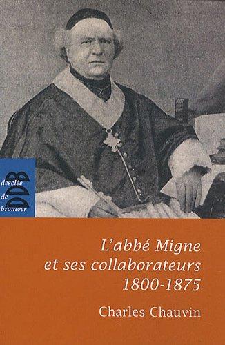 L'abbé Migne et ses collaborateurs (1800-1875) par Charles Chauvin
