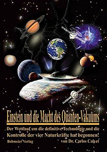 Einstein und die Macht des Quanten-Vakuums: Der Wettlauf um die definitive Technologie und die Kontrolle der vier Naturkräfte hat begonnen!
