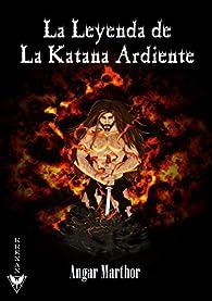 La leyenda de la katana ardiente par Angar Marthor