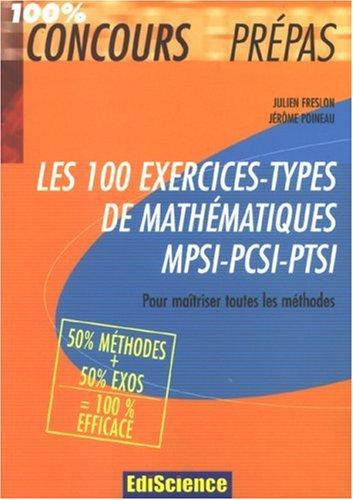 Les 100 exercices-types de mathématiques MPSI-PCSI-PTSI : Pour maîtriser toutes les méthodes