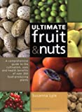 The Ultimate Fruit and Nuts: A Comprehensive Guide to the Cultivation, Uses and Health Benefits of over 300 Food-Producing Plants (Exploring Woodland)