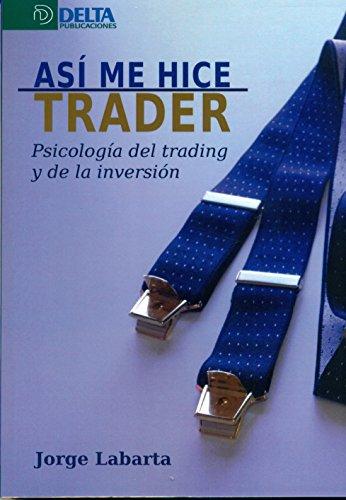 Así me hice trader: Psicología del trading y de la inversión