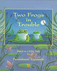 Two Frogs in Trouble: Based on a Fable Told by Paramahansa Yogananda by Natalie Hale (1998-03-01)