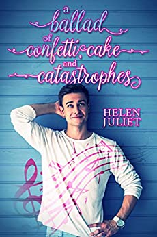 A Ballad of Confetti, Cake and Catastrophes by [Juliet, Helen]