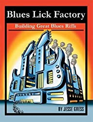 [(Blues Lick Factory: Building Great Blues Riffs)] [Author: Jesse Gress] published on (September, 2007)