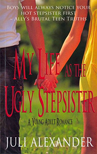 [(My Life as the Ugly Stepsister (a Young Adult Romance))] [By (author) Juli Alexander] published on (May, 2012)