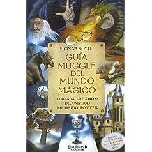 GUIA MUGGLE DEL MUNDO MAGICO: EL MANUAL DEFINITIVO DEL UNIVERSO DE HARRY POTTER (ESCRITURA DESATADA)