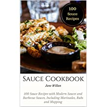 Sauce Cookbook: 100 Sauce Recipes with Modern Sauces and Barbecue Sauces, Including Marinades, Rubs and Mopping  (English Edition)