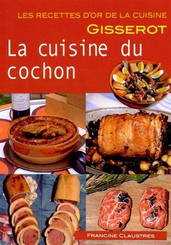 Ro - Cuisine du Cochon (la) Recettes d'Or - Nouveaute par Claustres Francine