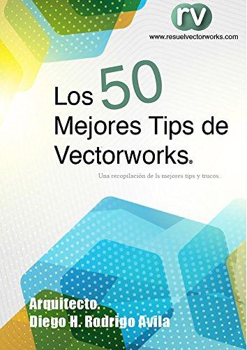 Los 50 mejores tips de Vectorworks: Recopilación de los mejores tips y trucos para Vectorworks por Diego Rodrigo Avila