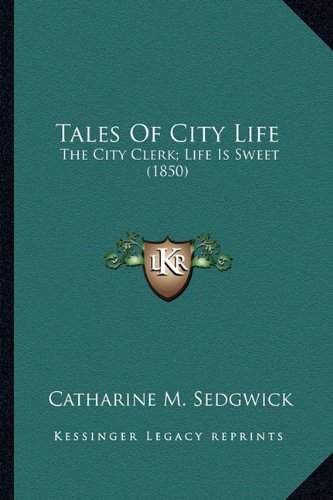 Tales of City Life: The City Clerk; Life Is Sweet (1850)