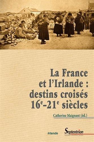 La France et l'Irlande : destins croisés XVIe XXIe siècles