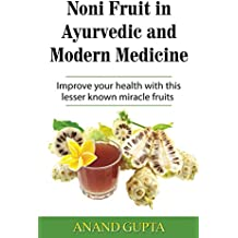 Noni Fruit in Ayurvedic and Modern Medicine: Improve your health with this lesser known miracle fruits (English Edition)