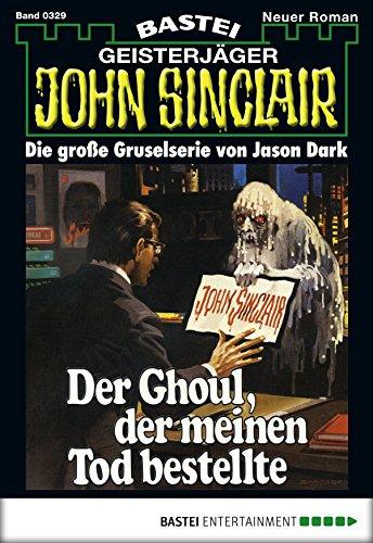 John Sinclair - Folge 0329: Der Ghoul, der meinen Tod bestellte (Meine Bestellten Bücher)