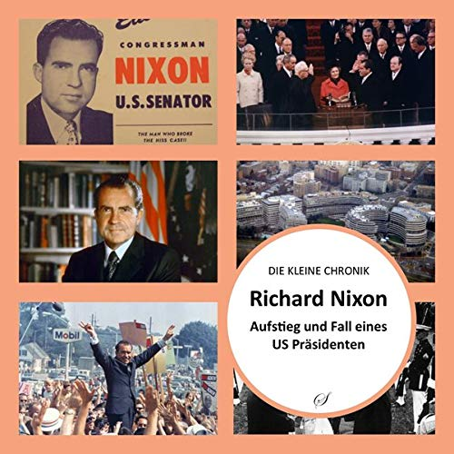 Richard Nixon: Aufstieg und Fall eines US-Präsidenten (Die Kleine Chronik)