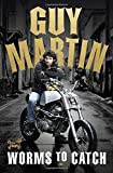 Guy Martin: Worms to Catch (Hardcover)