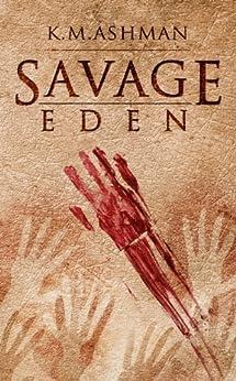 Savage Eden by [Ashman, K. M.]