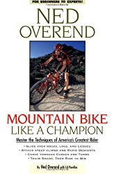 Mountain Bike Like a Champion: Master the Techniques of America's Greatest Rider: Master the Techniques to Tackle the Toughest Terrain