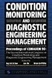 Condition Monitoring and Diagnostic Engineering Management: Proceeding of COMADEM 90: The Second International Congress on Condition Monitoring and ... 16–18 July 1990: Seminar Proceedings