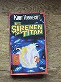 Die Sirenen des Titan. Roman - Kurt Vonnegut