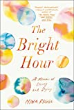 The Bright Hour: A Memoir of Living and Dying (English Edition)