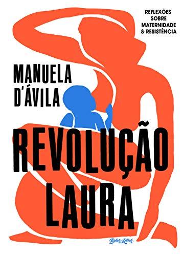 Revolução Laura: reflexões sobre maternidade & resistência (Portuguese Edition)