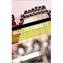 Ragas for dummies I: 12 raga descriptions with song examples (English Edition)