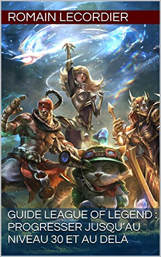 Guide League of Legend : progresser jusqu'au niveau 30 et au delà