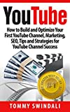 YouTube: How to Build and Optimize Your First YouTube Channel, Marketing, SEO, Tips and Strategies for YouTube Channel Success (YouTube Marketing, YouTube ... Media, Passive Income) (English Edition)