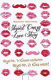Stupid Crazy Love Story: Regel Nr.1: Küssen verboten - Regel Nr. 2: Küss mich!