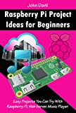Raspberry Pi Project Ideas for Beginners: Easy Projects You Can Try With Raspberry Pi, Web Server, Music Player. (English Edition)