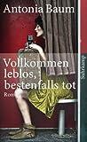 Vollkommen leblos, bestenfalls tot: Roman (suhrkamp taschenbuch)