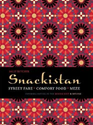 Snackistan: Street Food, Comfort Food, Meze: Informal Eating in the Middle East & Beyond