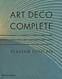 Art Deco Complete: The Definitive Guide to the Decorative Arts of the 1920s and 1930s...