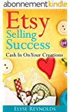 Etsy Selling Success: Cash In On Your Creations (English Edition)