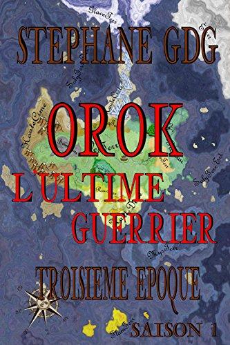 Lire Orok l'Ultime Guerrier: fantasy poétique (Saison 1 - Troisième Epoque) pdf