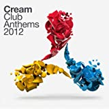 Cream Club Anthems 2012 [Explicit]