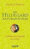 Die Hildegard-Naturapotheke: Heilmittel und Rezepte von A bis Z bei Amazon kaufen