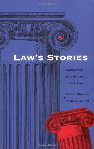 Laws Stories: Narrative and Rhetoric in the Law